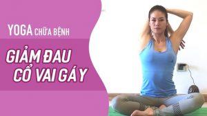 Bài tập Yoga hiệu quả tại nhà cho người đau mỏi vai gáy